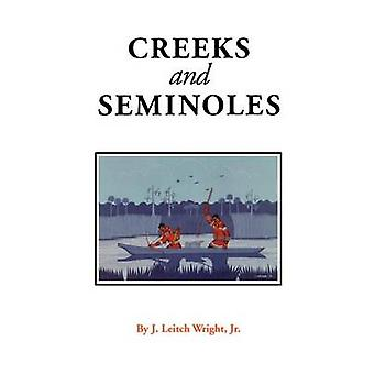 Creeks and Seminoles The Destruction and Regeneration of the Muscogulge People by Wright & J. Leitch