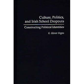 Culture Politics and Irish School Dropouts Constructing Political Identities by Fagan & G. Honor