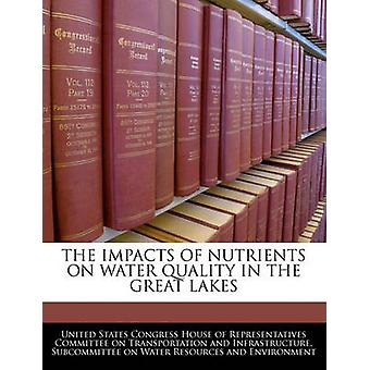 The Impacts Of Nutrients On Water Quality In The Great Lakes by United States Congress House of Represen