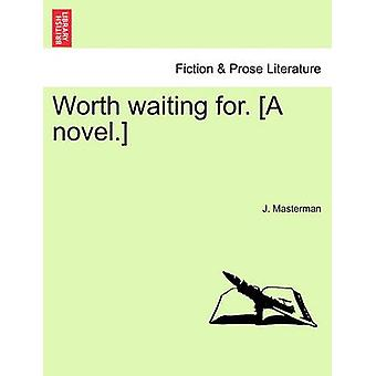 Worth waiting for. A novel. Vol. II. by Masterman & J.