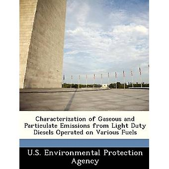 Characterization of Gaseous and Particulate Emissions from Light Duty Diesels Operated on Various Fuels by U.S. Environmental Protection Agency