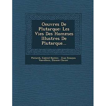 Oeuvres De Plutarque Les Vies Des Hommes Illustres De Plutarque... by Plutarch