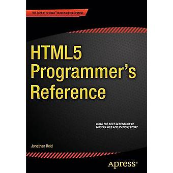 HTML5 Programmers Reference by Reid & Jonathan