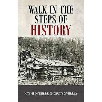 Walk in the Steps of History by Overley & Kathi Wuebbenhorst