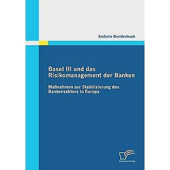 Basel III Und Das Risikomanagement Der Banken Massnahmen Zur Stabilisierung Des Bankensektors in Europa by Breidenbach & Stefanie
