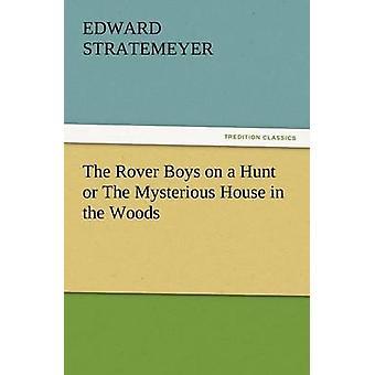 Die Rover-Jungs auf die Jagd oder das geheimnisvolle Haus in den Wäldern von Stratemeyer & Edward