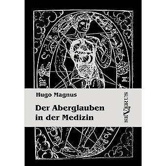 Der Aberglauben in der Medizin by Magnus & Hugo