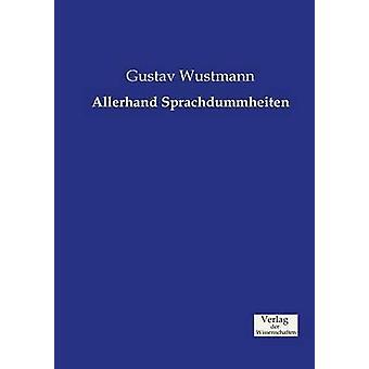 Allerhand Sprachdummheiten by Wustmann & Gustav