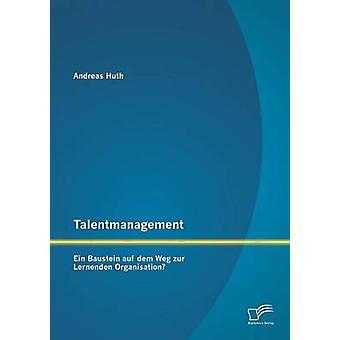 Talentmanagement Ein Baustein Auf Dem Weg Zur Lernenden Organisation von & Andreas Huth