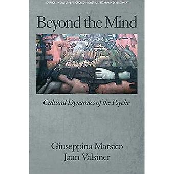 Beyond the Mind: Cultural Dynamics of the Psyche (Advances in Cultural Psychology: Constructing Human Development)