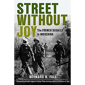 Street Without Joy - The French Debacle in Indochina by Bernard B. Fal