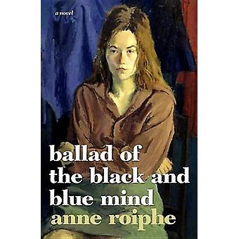 The Ballad of the Black and Blue Mind - A Novel by Anne Richardson Roi