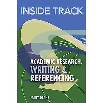 Inside Track to Academic Research - Writing & Referencing by Mary Dea