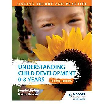 Understanding Child Development 0-8 Years - Linking Theory and Practic