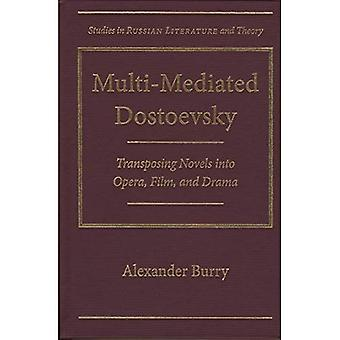 Multi-Mediated Dostoevsky: Transposing Novels Into Opera, Film, and Drama