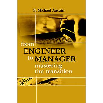 From Engineer to Manager Mastering the Transition by Aucoin & B. & Michael