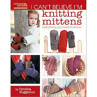Leisure Arts I Can't Believe I'm Knitting Mittens La 5293
