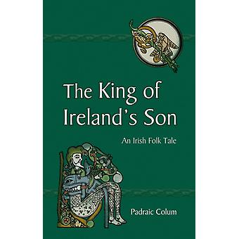 The King of Ireland's Son: An Irish Folk Tale (Paperback) by Colum Padraic