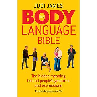 The Body Language Bible - The Hidden Meaning Behind People's Gestures