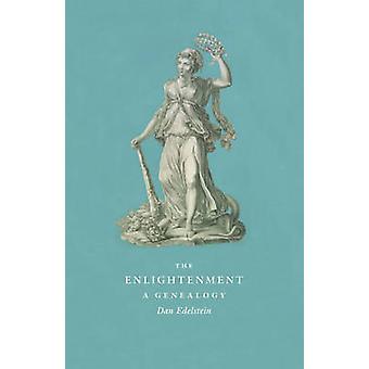 The Enlightenment - A Genealogy by Dan Edelstein - 9780226184494 Book
