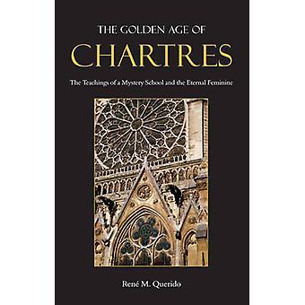 La edad de oro de Chartres - las enseñanzas de una escuela de misterio y de la