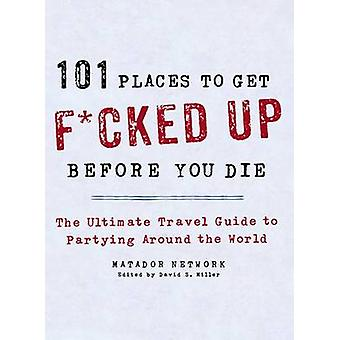 101 Places to Get F*cked Up Before You Die by Matador Network - 97812