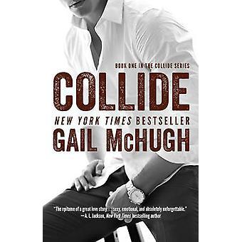 Collide - Book 1 by Gail McHugh - 9781476765341 Book