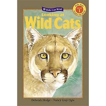 Looking at Wild Cats by Deborah Hodge - Nancy Gray Ogle - 97815545328