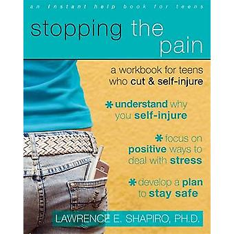 Stopping the Pain - A Workbook for Teens Who Cut and Self-Injure by La