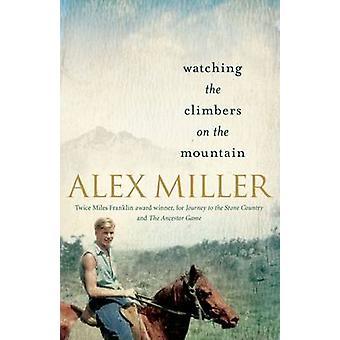 Titta på klättrarna på berget (Main) av Alex Miller - 9781743