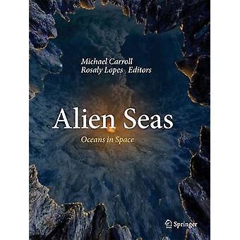 Alien Seas - Oceans in Space by Michael W. Carroll - Rosaly M. C. Lope