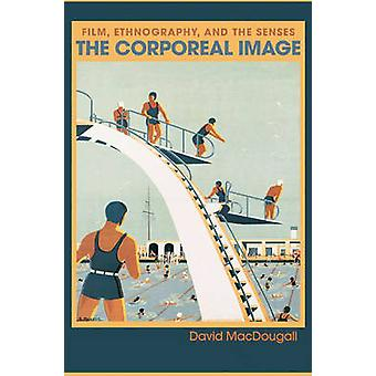 The Corporeal Image - Film - Ethnography - and the Senses by David Mac