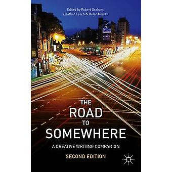 The Road to Somewhere - A Creative Writing Companion (2nd Revised edit