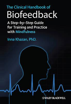 The Clinical Handbook of Biofeedback - A Step-by-Step Guide for Traini
