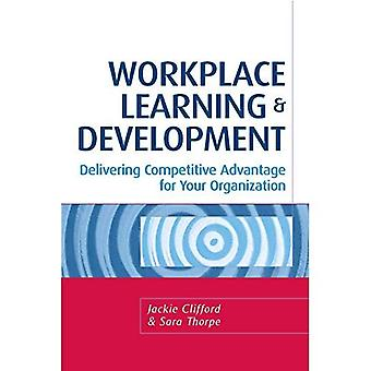Workplace Learning and Development: Delivering Competitive Advantage for Your Organization