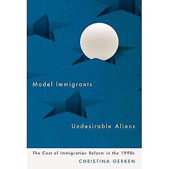 Model Immigrants and Undesirable Aliens: The Cost of Immigration Reform in the 1990s