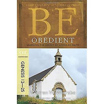 Be Obedient ( Genesis 12- 24 ): Learning the Secret of Living by Faith