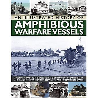An Illustrated History of Amphibious Warfare Vessels: A Complete Guide to the Evolution and Development of Landing...