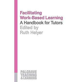 Facilitating Work-Based Learning (Palgrave Teaching and Learning)