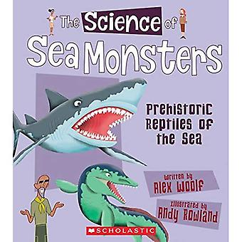 The Science of Sea Monsters (Science of Dinosaurs)