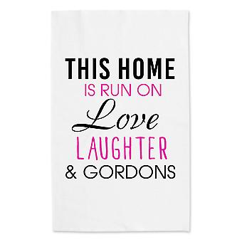 This Home Is Run On Love Laughter And Gordons White Tea Towel