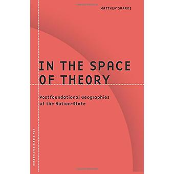 In the Space of Theory - Postfoundational Geographies of the Nation-st