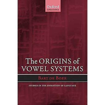 The Origins of Vowel Systems. Studies in Teh Evolution of Language by De Boer & Bart