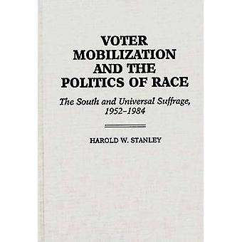 Voter Mobilization and the Politics of Race The South and Universal Suffrage 19521984 by Stanley & Harold W.