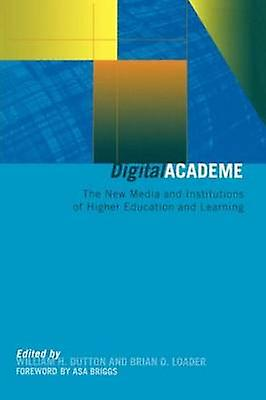 Digital Academe New Media in Higher Education and Learning by Dutton & William H.