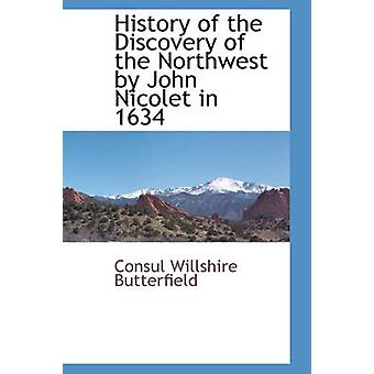History of the Discovery of the Northwest by John Nicolet in 1634 by Butterfield & Consul Willshire