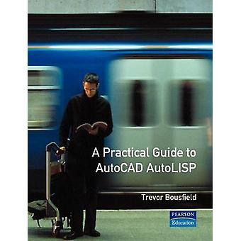 Practical Guide to AutoCAD AutoLISP by Bousfield & Trevor