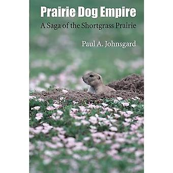 Prairie Dog Empire A Saga of the Shortgrass Prairie by Johnsgard & Paul A.
