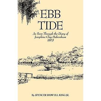 Ebb Tide As Seen Through the Diary of Josephine Clay Habersham 1863 by King & Spencer Bidwell & Jr.