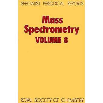 Mass Spectrometry Volume 8 by Rose & M E